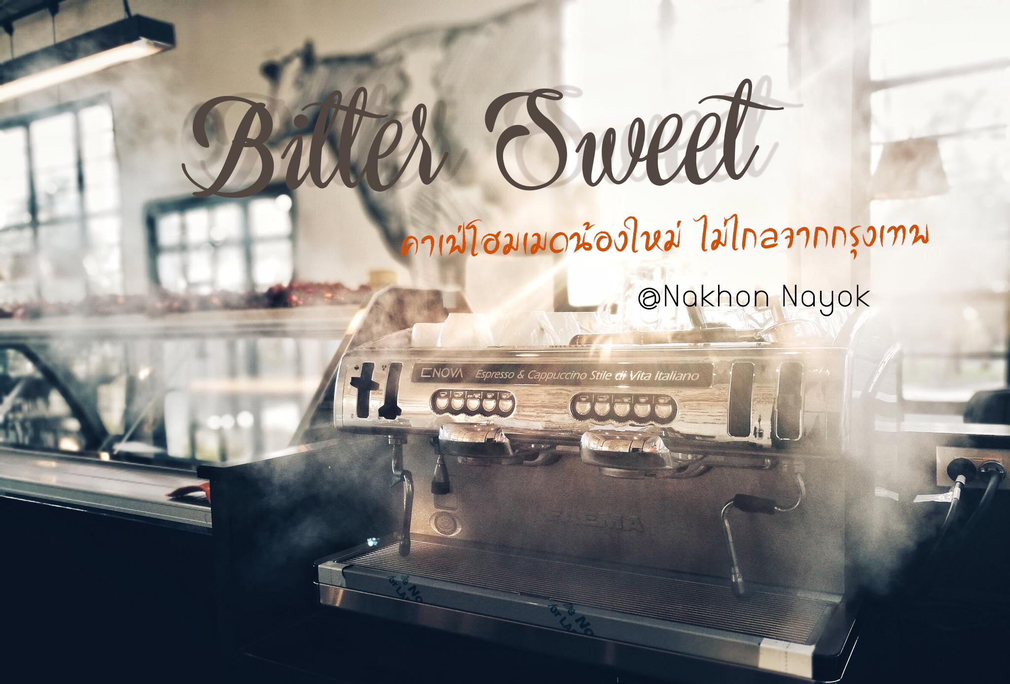 Bitter Sweet Cafe นครนายก